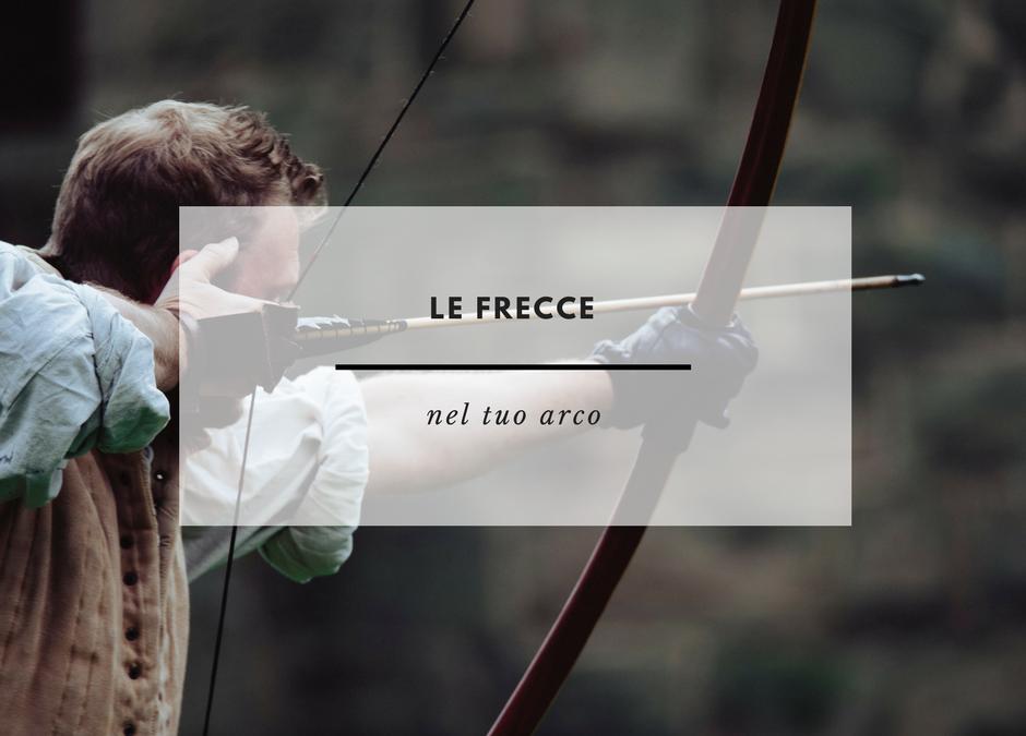 Le frecce nel tuo arco