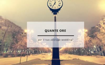 QUANTE ORE PER IL TUO AVERAGE WEDDING