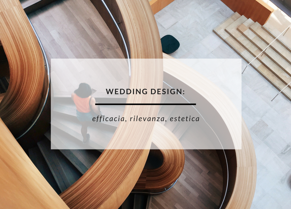 WEDDING DESIGN: efficacia, rilevanza, estetica