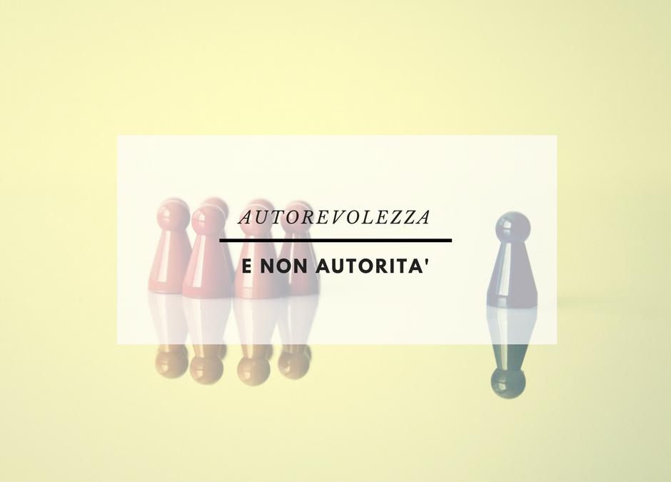 Autorevolezza e non autorità