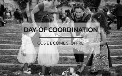DAY-OF COORDINATION: cos'è e come si offre