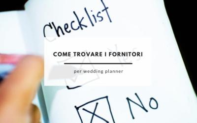 Come trovare i fornitori per wedding planner… senza impazzire!